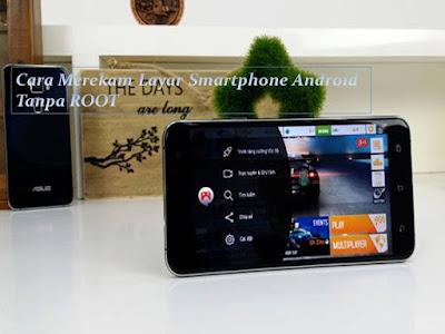 Cara Merekam Layar Smartphone Android Tanpa ROOT