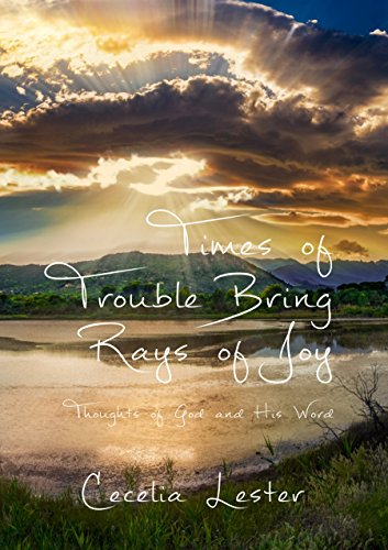 Times of Trouble Bring Rays of Joy: