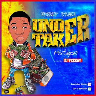 HOT MIX: Dj Teekay – Street Vibes Vol III (Undertaker Mixtape)