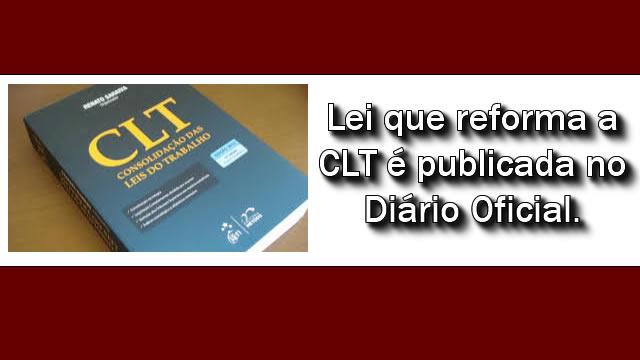 Lei que reforma a CLT é publicada no Diário Oficial da União.