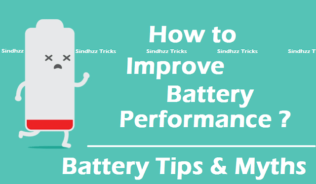 how to improve battery backup,how to increase battery performance,battery myths and tips,how to increase battery life