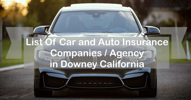 Usa Auto Insurance >> List Of Car And Auto Insurance Companies Agency In Downey