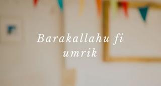 Arti Barakallah Fii Umrik Dengan Jawabannya | Ucapan Ulang Tahun Islami Lengkap