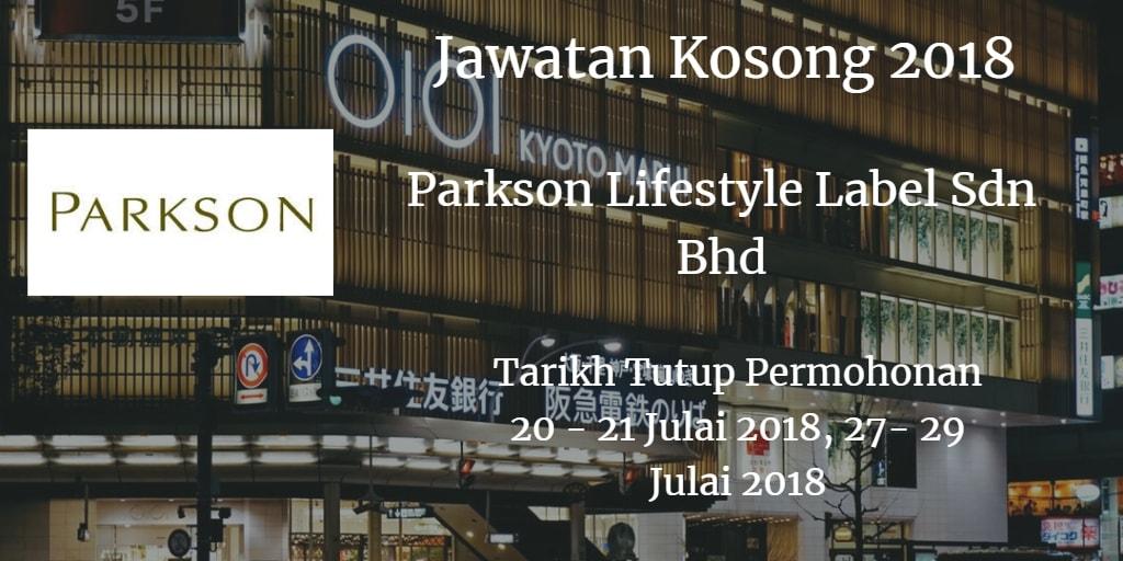 Jawatan Kosong Parkson Lifestyle Label Sdn Bhd 20 - 21 Julai 2018, 27 - 29 Julai 2018