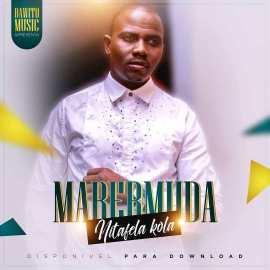 DOWNLOAD MP3: Mabermuda - nitafela kola (2019)