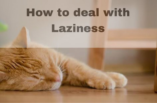 Deal-With-Laziness, Overcome-Laziness, Way-To-Overcome-Laziness, Overcoming-Laziness, Stop-Laziness, Laziness, Kill-The-Laziness, Reduce-Laziness