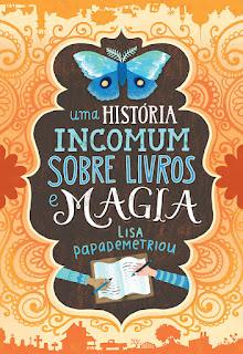 Uma História Incomum Sobre Livros e Magia, Lisa Papademetriou, Editora Arqueiro