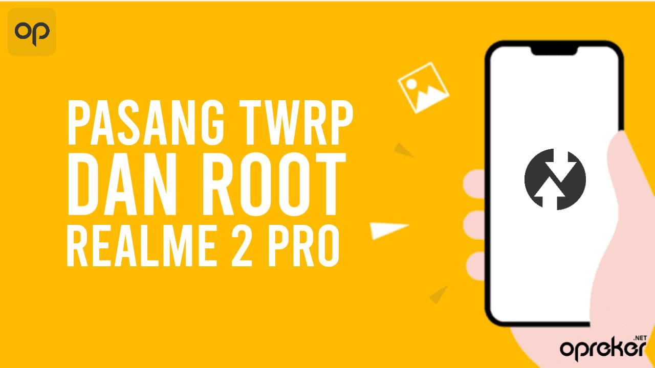 Cara Root dan Instal TWRP Realme 2 Pro