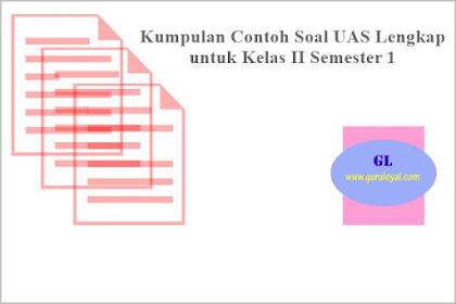 Kumpulan Contoh Soal UAS Lengkap untuk Kelas II Semester 1