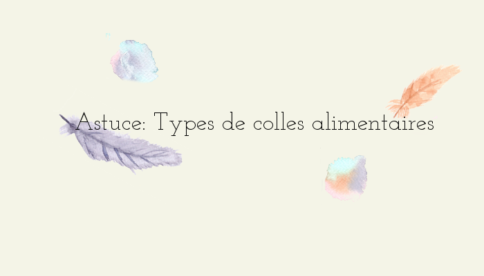 http://www.watercolorcake.fr/2016/04/les-differentes-colles-alimentaires.html