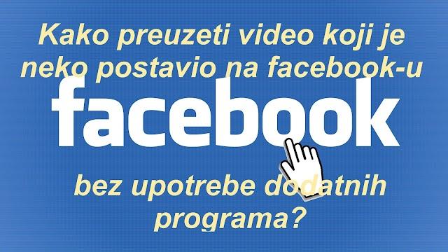Kako preuzeti video koji je neko postavio na facebook-u bez upotrebe dodatnih programa?