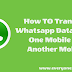 How To Transfer Whatsapp Data From One Mobile To Another Mobile In 3 Ways