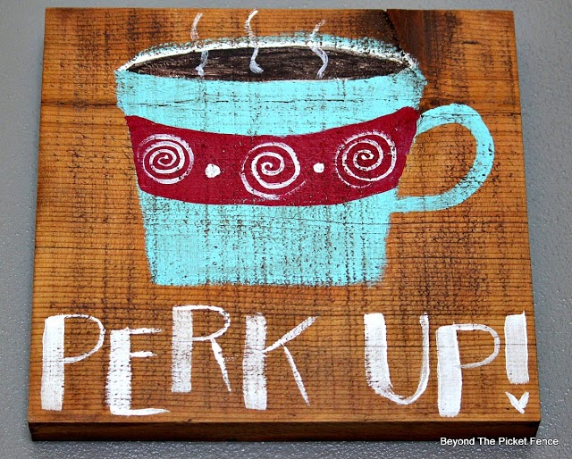 perk up, reclaimed wood sign, coffee, Beyond The Picket Fence, http://bec4-beyondthepicketfence.blogspot.com/2015/02/coffee-culture.html