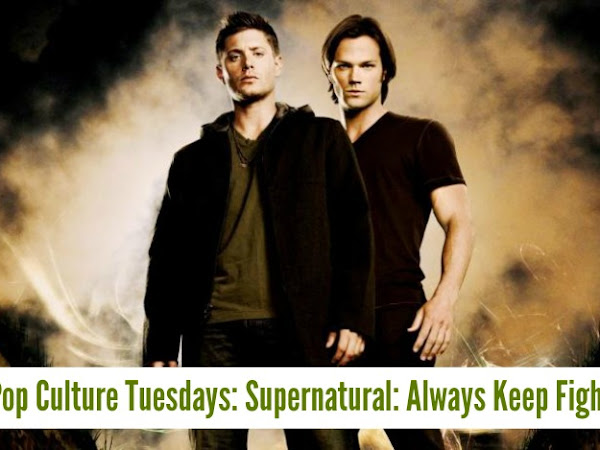 Pop Culture Tuesdays: Supernatural: Always Keep Fighting