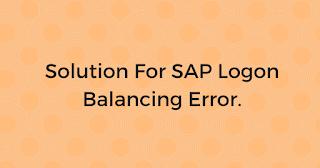 Solution For SAP Logon Balancing Error.