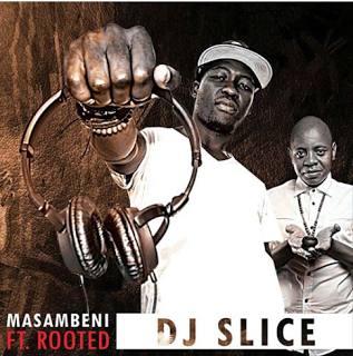 (Afro House) Dj Slice ft. Rooted - Masambeni (Original ...