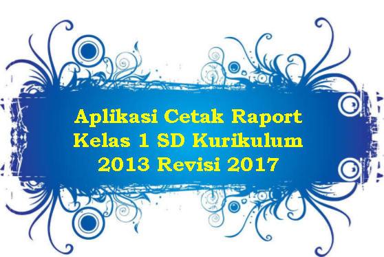 Aplikasi Cetak Raport Kelas 1 SD Kurikulum 2013 Revisi 2017