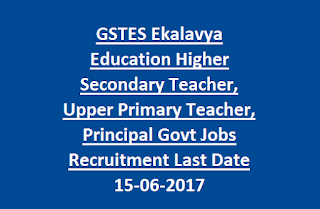 GSTES Ekalavya Education Higher Secondary Teacher, Upper Primary Teacher, Principal Govt Jobs Recruitment Last Date 15-06-2017