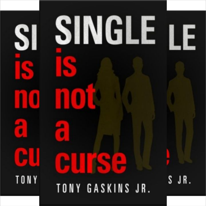 Tony Gaskins' Book: Single Is Not A Curse - Single life can be a blessing if you allow it..