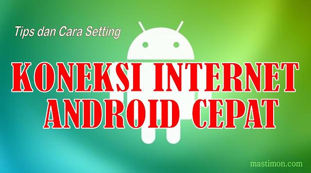 Tips dan cara mempercepat koneksi Internet di Android dengan Jaringan 4G, 3G dan 2G