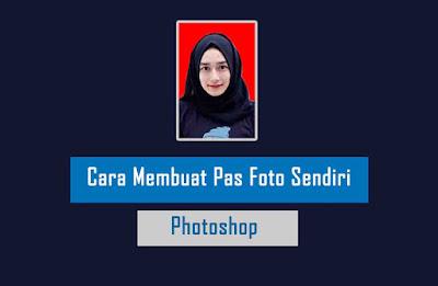 Cara Membuat Pas Foto Sendiri dengan Adobe Photoshop