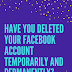 Have you deleted your Facebook account temporarily and permanently? #DeleteFacebook