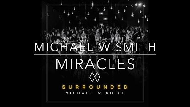 Audio: Michael W. Smith Ft Mark Gutierrez-Miracles