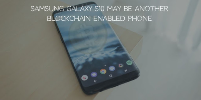 Samsung Galaxy S10 May be Another Blockchain Enabled Phone