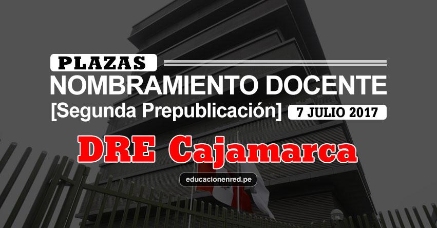 DRE Cajamarca: Plazas Puestas a Concurso Nombramiento Docente 2017 [SEGUNDA PREPUBLICACIÓN - MINEDU] www.educacioncajamarca.gob.pe