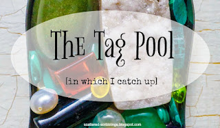 http://scattered-scribblings.blogspot.com/2017/03/the-tag-pool-in-which-i-catch-up.html