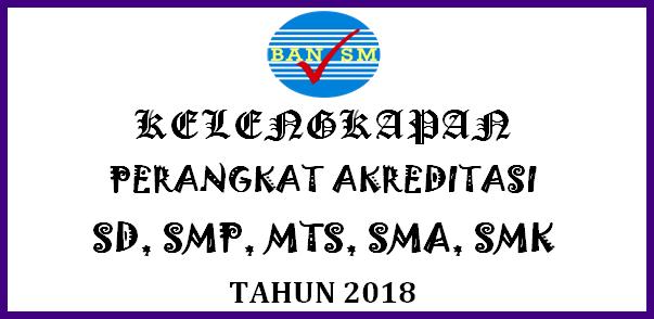 Kelengkapan Perangkat Akreditasi SD, SMP, MTs, SMA, SMK Tahun 2018