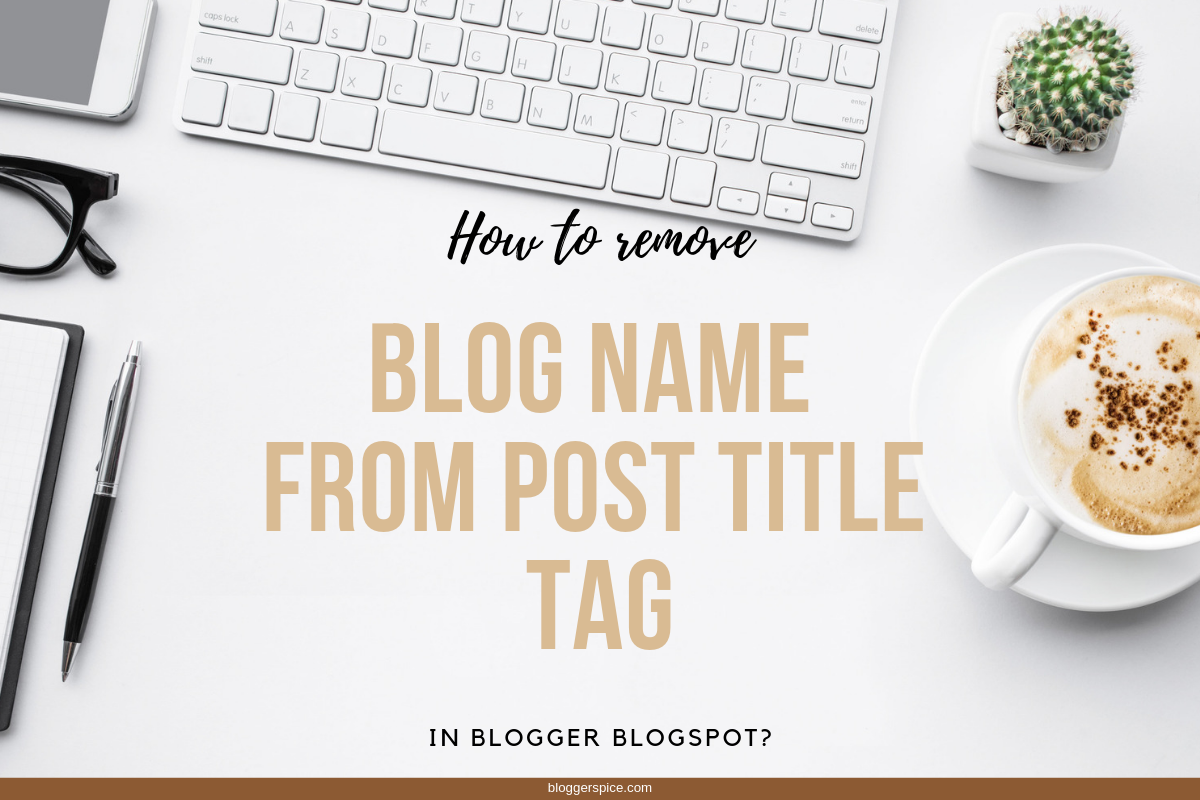 How to Remove a Blog Title Widget in Blogger