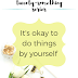 The Twenty-Something Series: It's okay to do things by yourself