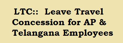 LTC Leave Travel Concession for AP & Telangana   LTC