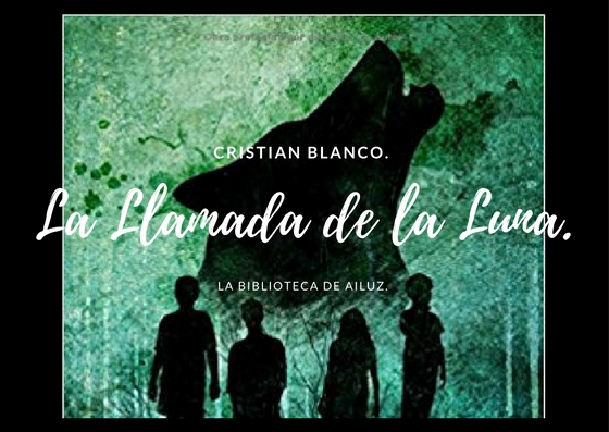 La Llamada de la Luna.-Cristian Blanco Lafuente.