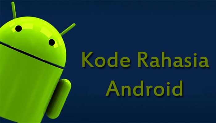 Kode Rahasia Android Yang Perlu Anda Ketahui