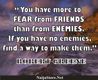 Robert Greene - You have more to FEAR from FRIENDS than from ENEMIES. If you have no enemies, find a way to make them - Quotes
