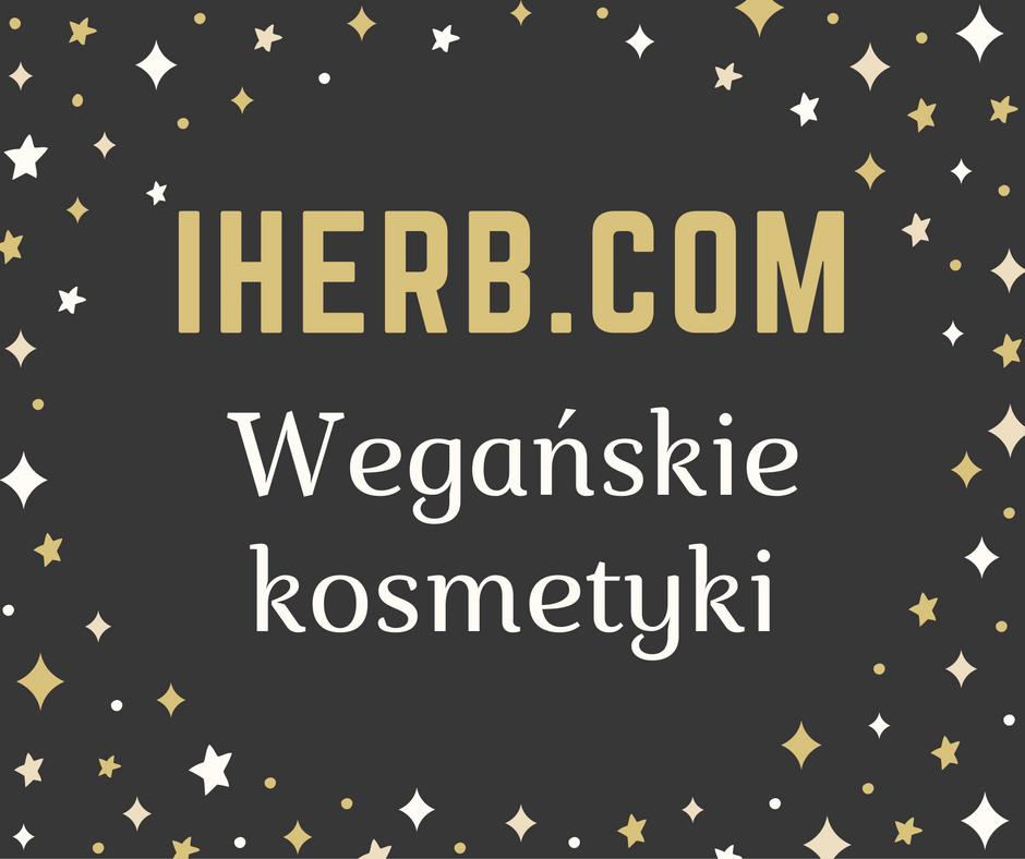 IHERB.COM - WEGAŃSKIE I NIETESTOWANE NA ZWIERZĘTACH KOSMETYKI / KOD RABATOWY