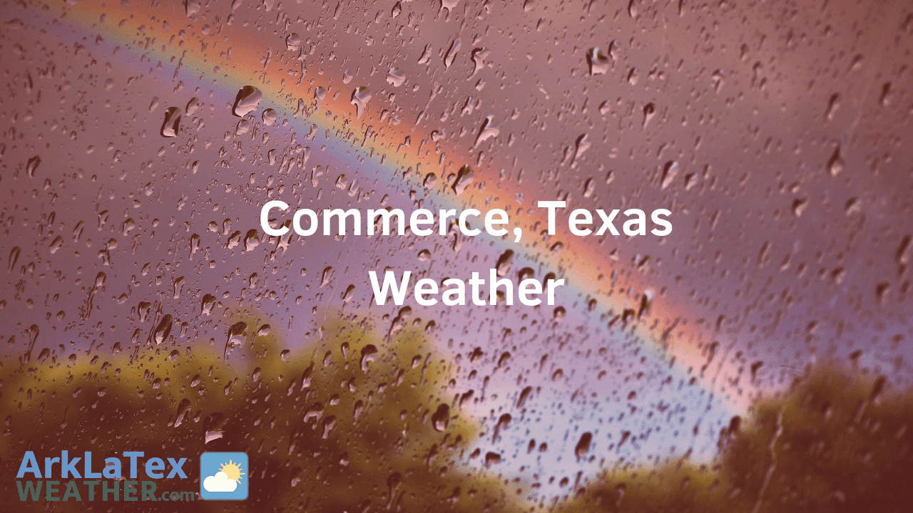 Commerce, Texas, Weather Forecast, Hunt County, Commerce weather, CommerceSun.com, ArkLaTexWeather.com