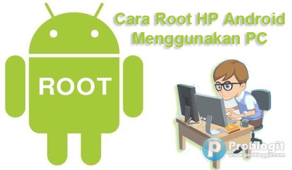5 Cara Root HP Android Menggunakan PC Semua Type Terbaru