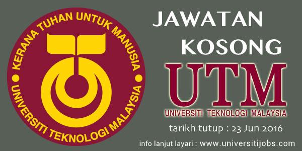Jawatan Kosong Universiti Teknologi Malaysia (UTM) 23 Jun 2016