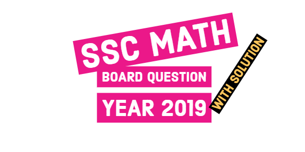 SSC Math Board Question 2019 of All Education Board