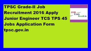 TPSC Grade-II Job Recruitment 2016 Apply Junior Engineer TCS TPS 45 Jobs Application Form tpsc.gov.in