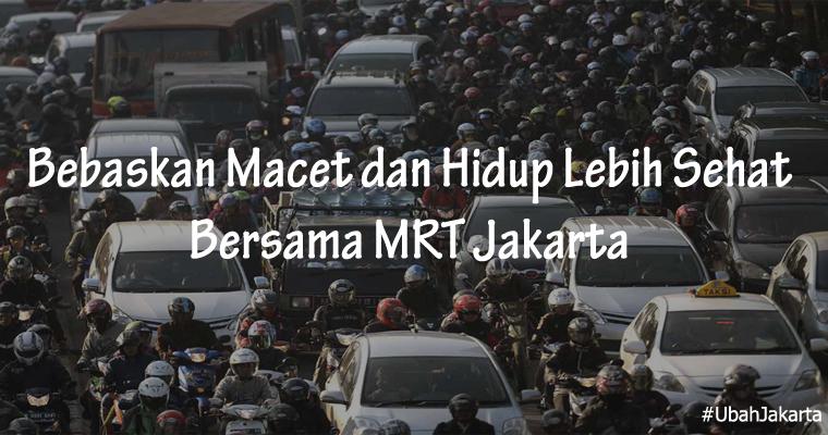 Bebaskan Macet dan Hidup Lebih Sehat Bersama MRT Jakarta