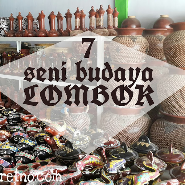 Cinta Indonesia ? Pastikan mengunjungi 7 seni budaya ini ketika di Lombok