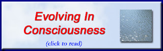 http://mindbodythoughts.blogspot.com/2012/03/evolving-in-awareness-and-consciousness.html