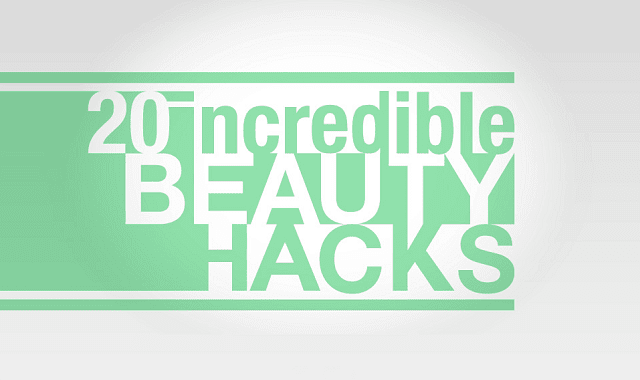 20 Incredible Beauty Hacks