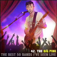 The Best 50 Bands I've Seen Live: 42. The Big Pink