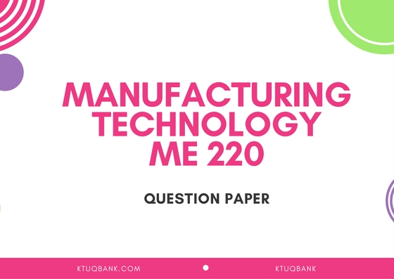 Manufacturing Technology (IE,ME,MA) | ME220 | Question Papers (2015 batch)