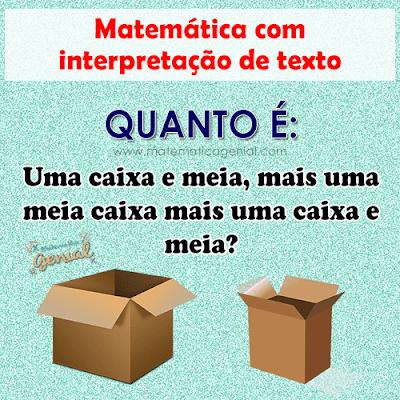 Quanto é uma caixa e meia, mais uma meia caixa mais uma caixa e meia?